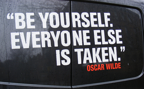 be yourself - everyone esle is taken - oscar wilde